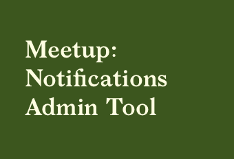 Meetup: Notifications Admin Tool